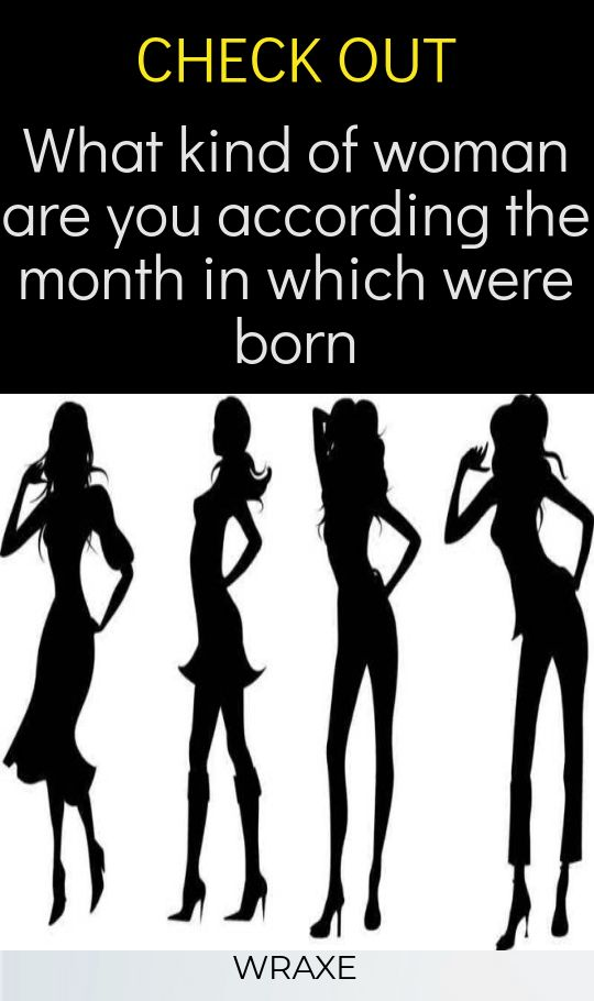 What Kind Of Woman Are You According To The Month In Which You Were Born?